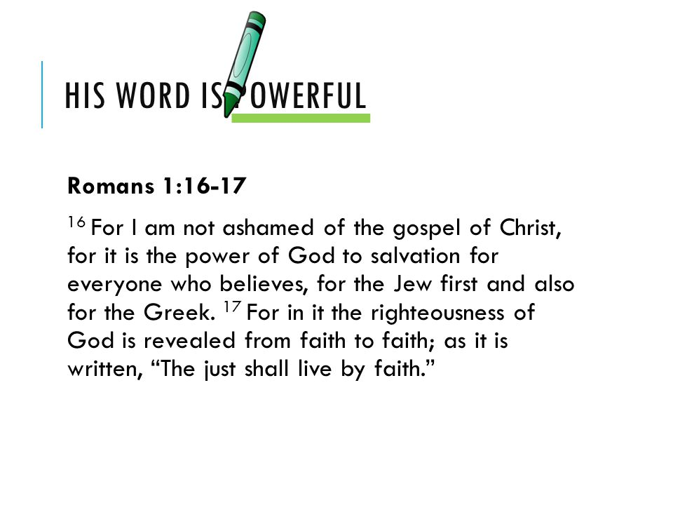 His word is powerful Romans 1:16-17
