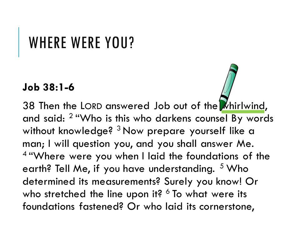 Where were you Job 38:1-6.