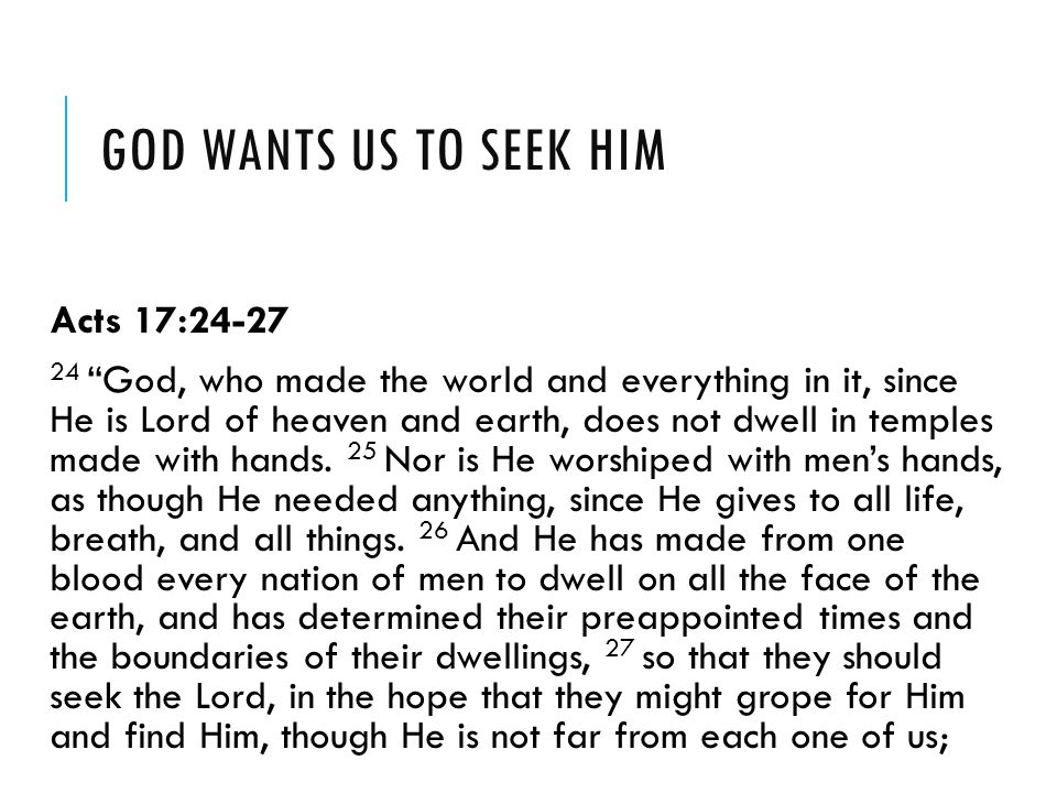 God wants us to seek him Acts 17:24-27