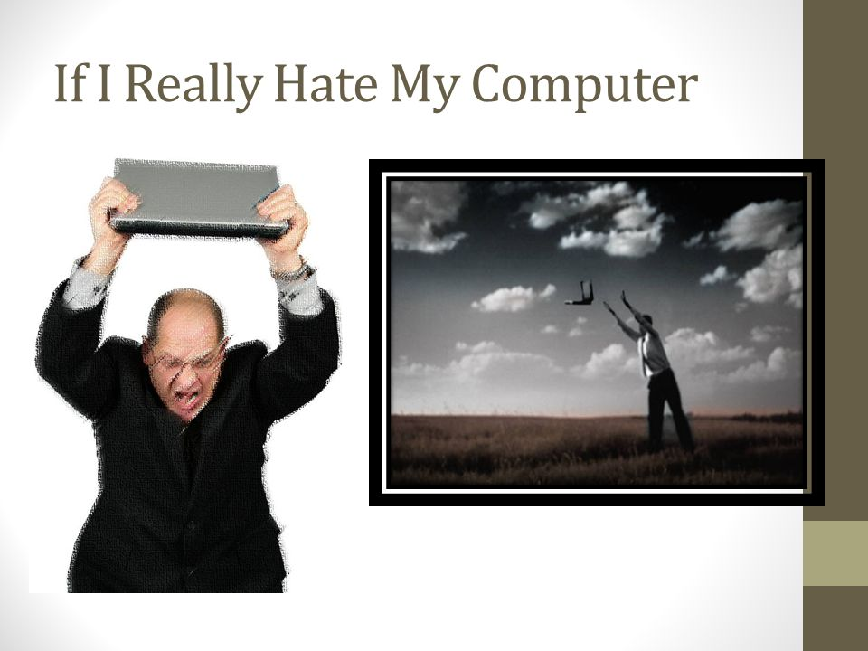 If I Really Hate My Computer