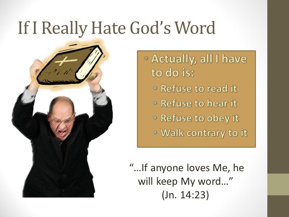 If I Really Hate God's Word