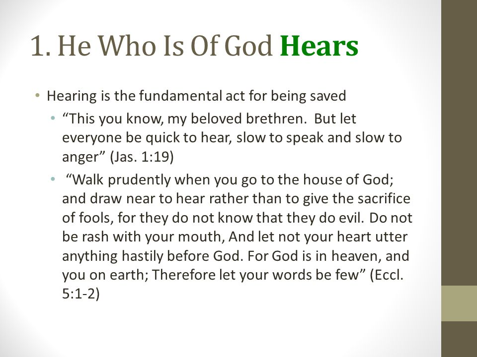 1. He Who Is Of God Hears Hearing is the fundamental act for being saved.