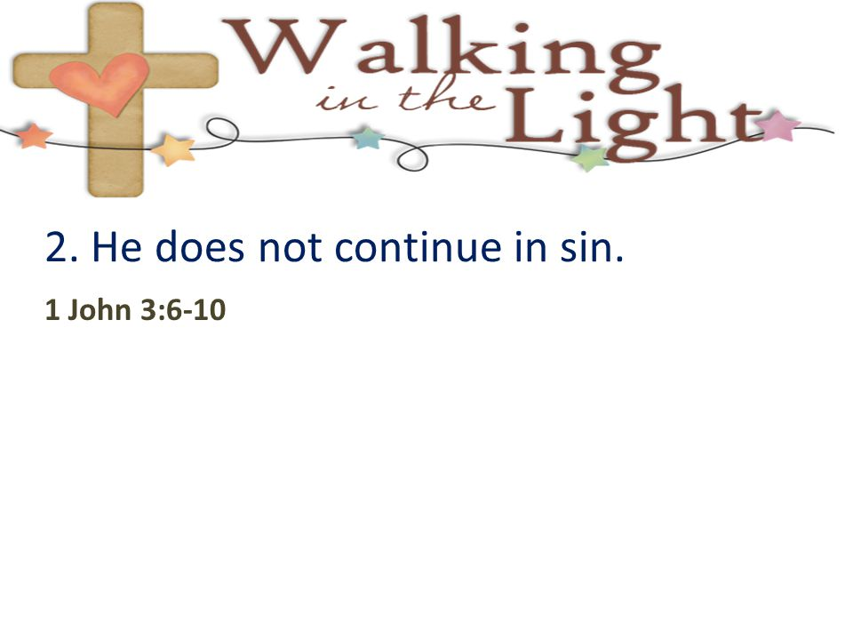 2. He does not continue in sin.