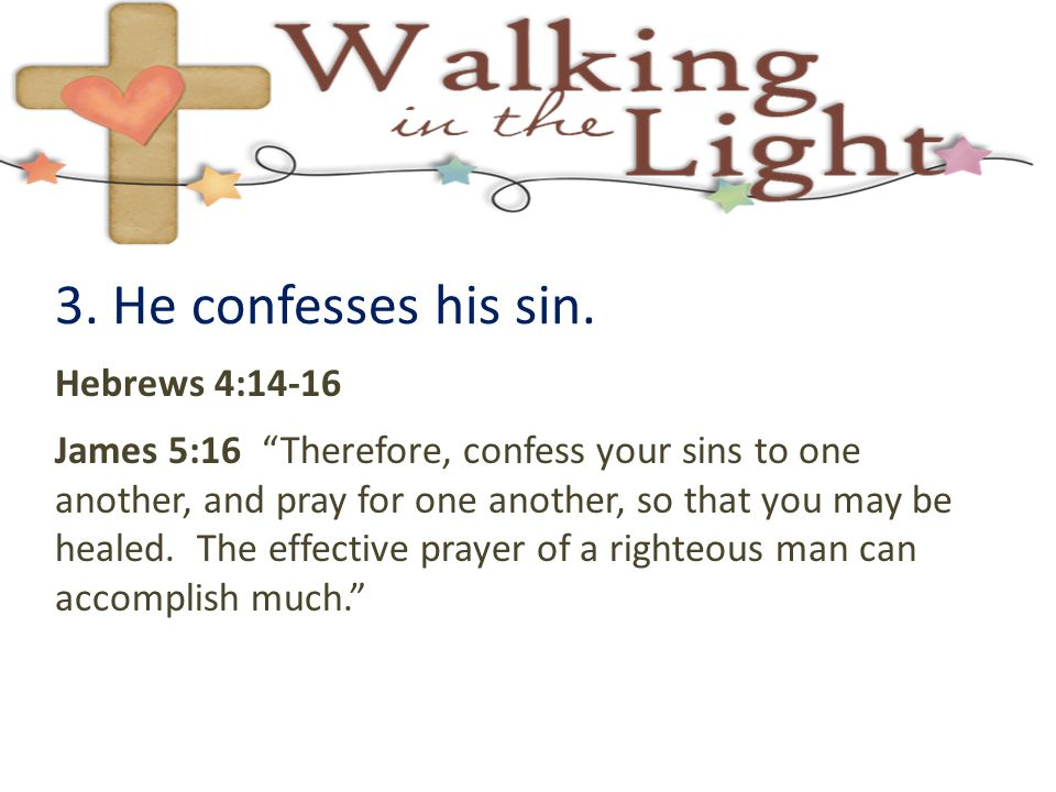 3. He confesses his sin. Hebrews 4:14-16