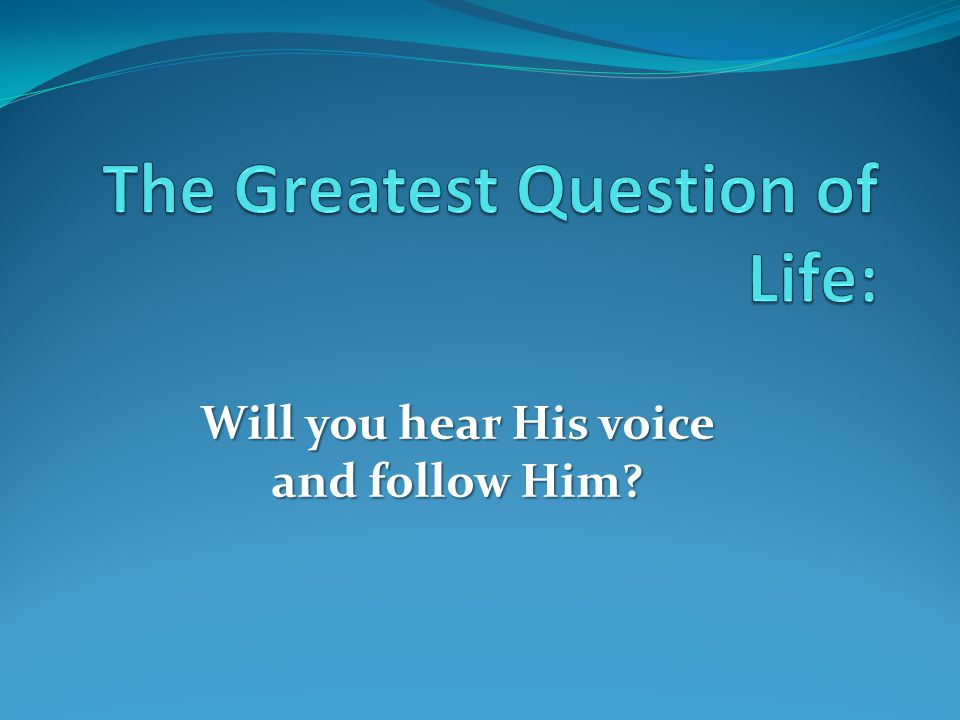 The Greatest Question of Life: