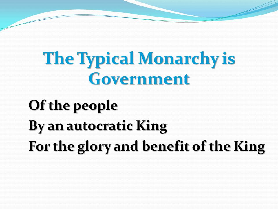The Typical Monarchy is Government