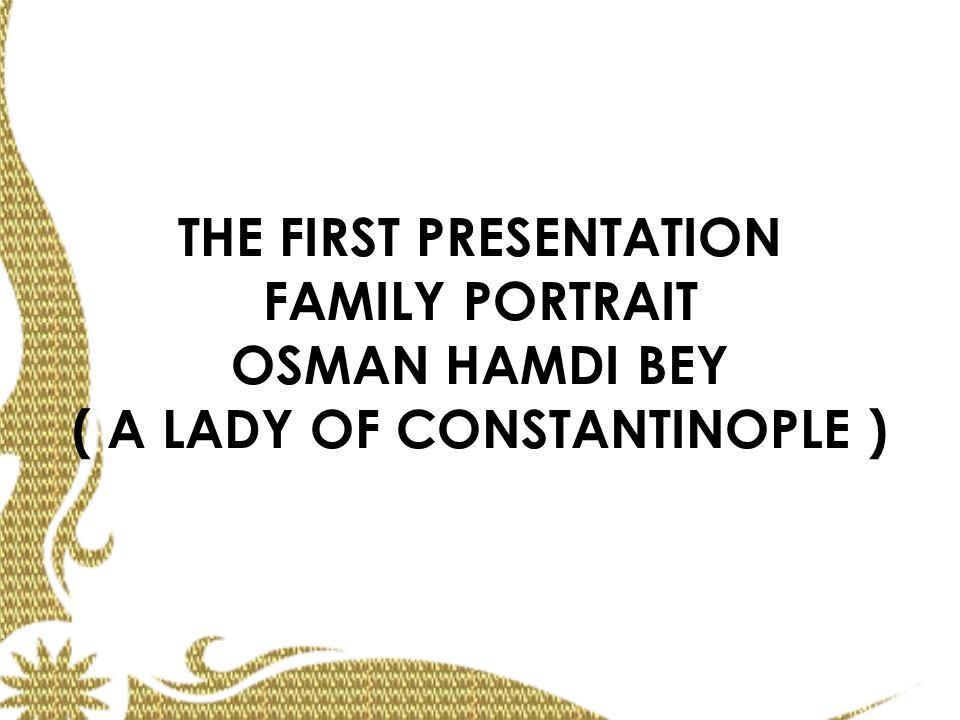 THE FIRST PRESENTATION FAMILY PORTRAIT OSMAN HAMDI BEY ( A LADY OF CONSTANTINOPLE )