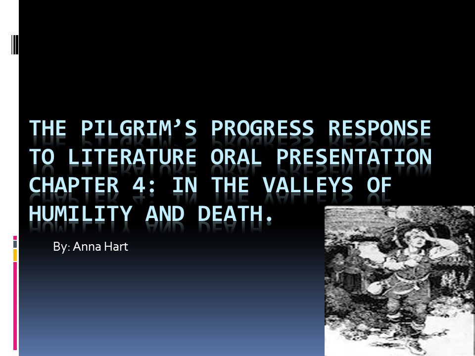 The Pilgrim's Progress Response to Literature Oral Presentation Chapter 4: In the Valleys of Humility and Death.