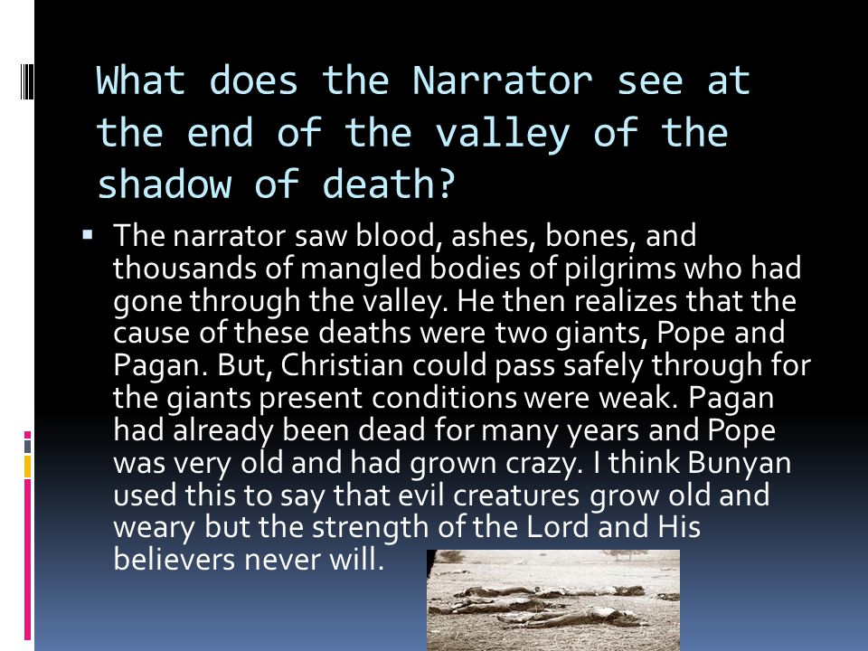 What does the Narrator see at the end of the valley of the shadow of death