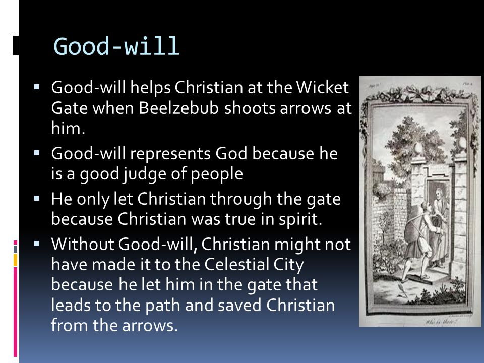 Good-will Good-will helps Christian at the Wicket Gate when Beelzebub shoots arrows at him.
