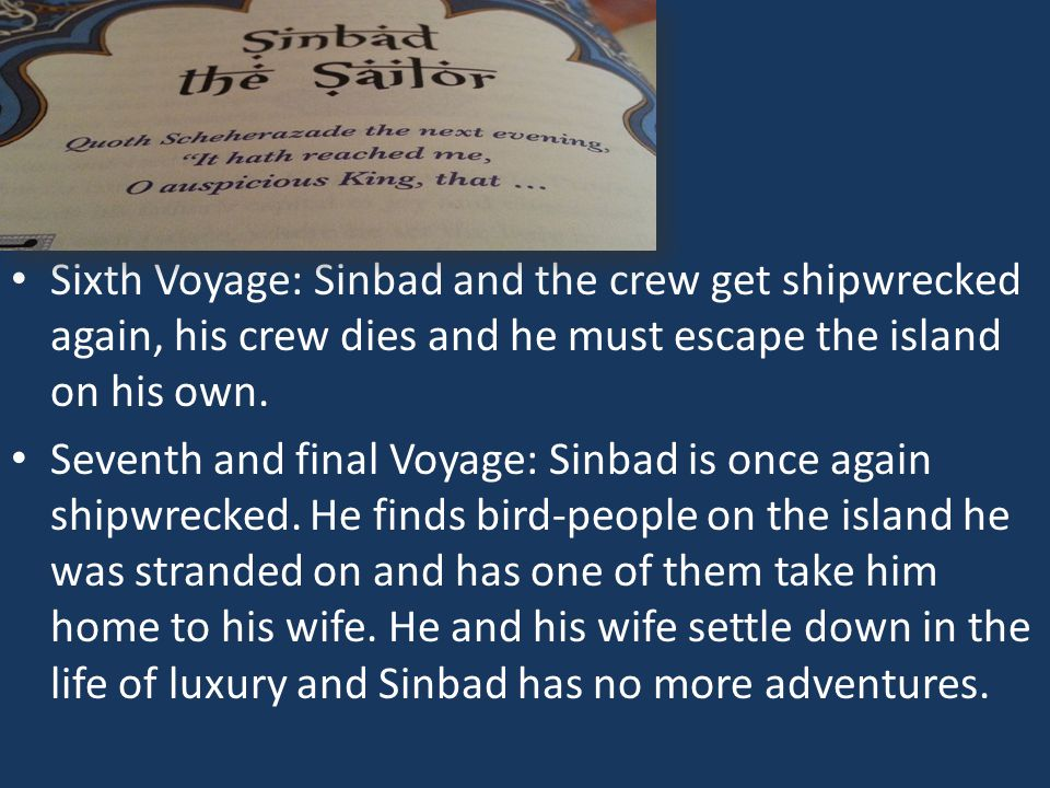 Sixth Voyage: Sinbad and the crew get shipwrecked again, his crew dies and he must escape the island on his own.