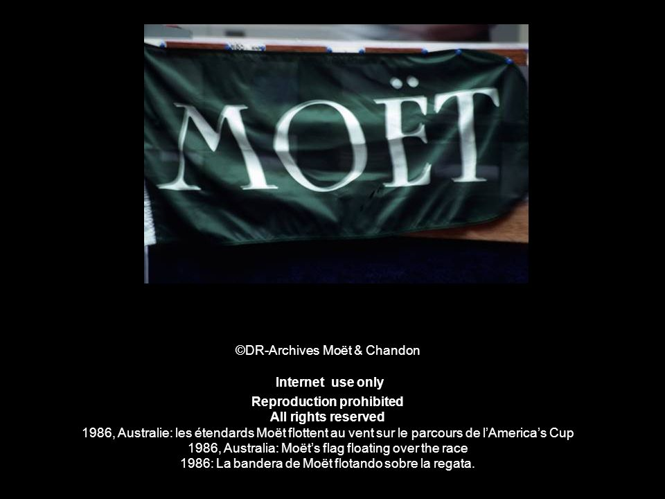 ©DR-Archives Moët & Chandon Internet use only Reproduction prohibited All rights reserved 1986, Australie: les étendards Moët flottent au vent sur le parcours de l'America's Cup 1986, Australia: Moët's flag floating over the race 1986: La bandera de Moët flotando sobre la regata.