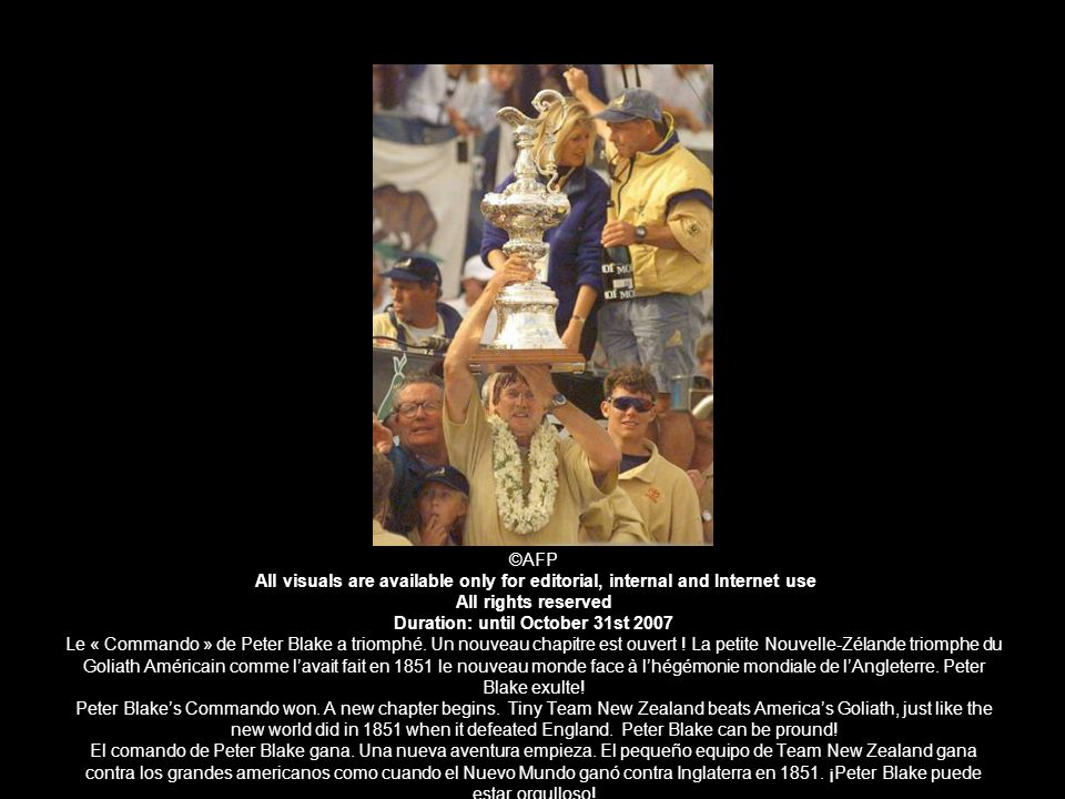 ©AFP All visuals are available only for editorial, internal and Internet use All rights reserved Duration: until October 31st 2007 Le « Commando » de Peter Blake a triomphé.