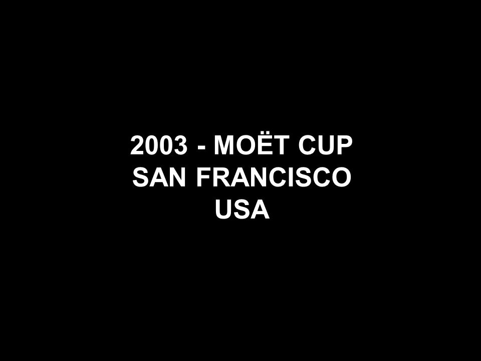 2003 - MOËT CUP SAN FRANCISCO USA