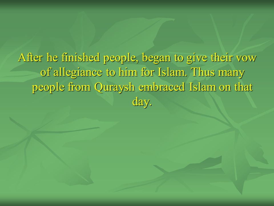 After he finished people, began to give their vow of allegiance to him for Islam.