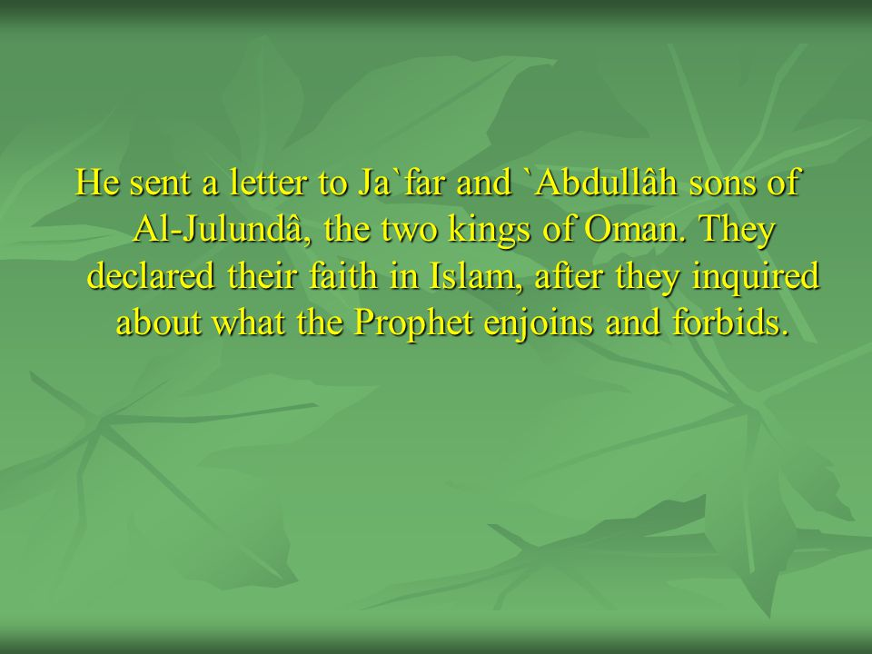 He sent a letter to Ja`far and `Abdullâh sons of Al-Julundâ, the two kings of Oman.