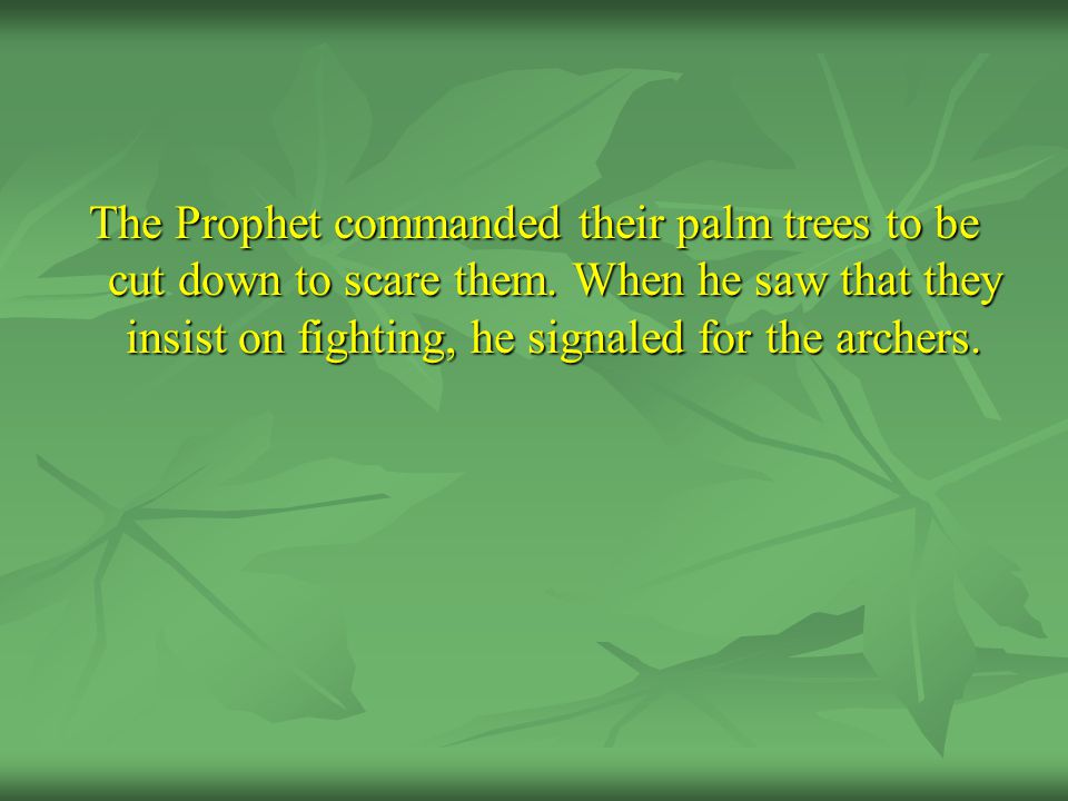 The Prophet commanded their palm trees to be cut down to scare them