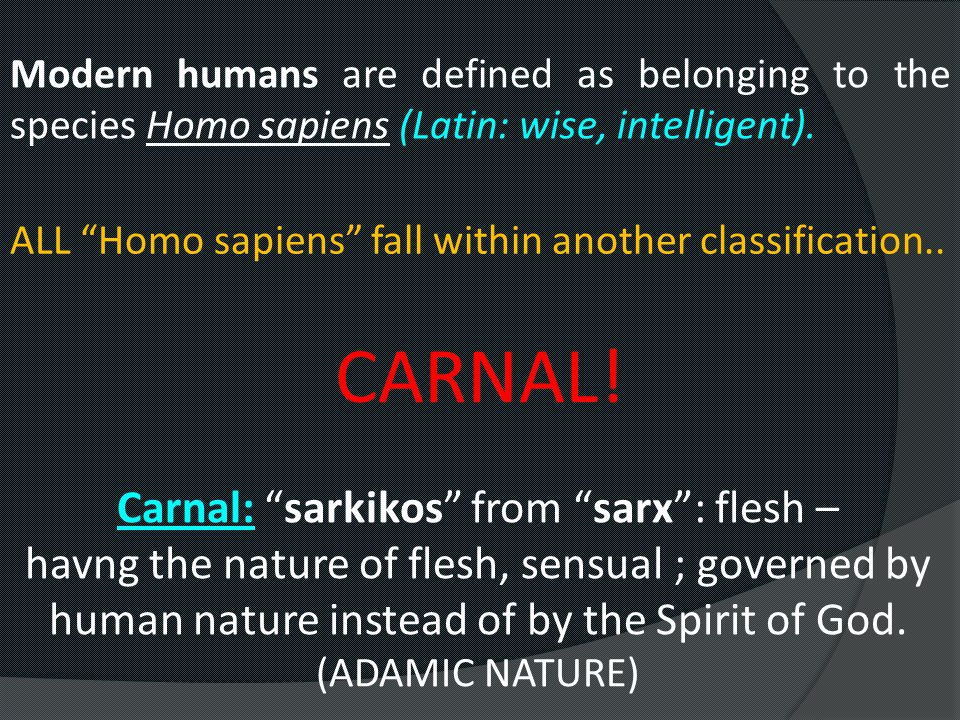 Carnal: sarkikos from sarx : flesh –