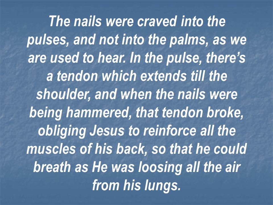 The nails were craved into the pulses, and not into the palms, as we are used to hear.