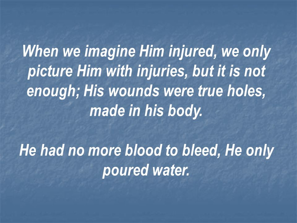 He had no more blood to bleed, He only poured water.