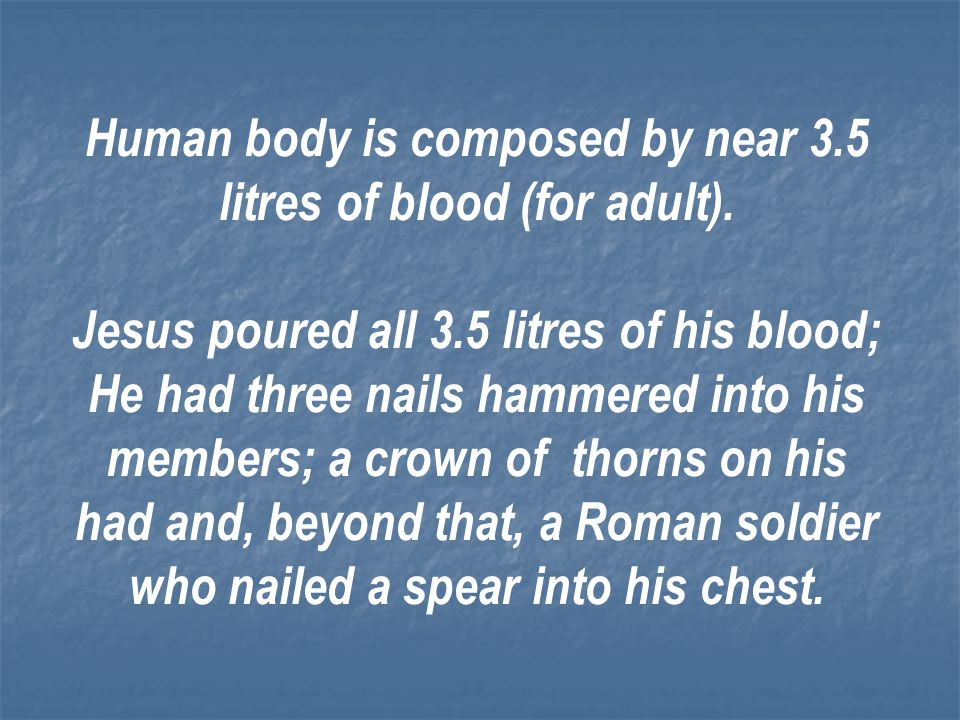 Human body is composed by near 3.5 litres of blood (for adult).