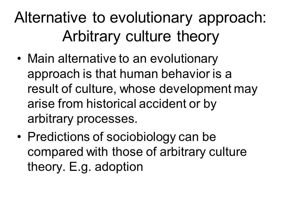 Alternative to evolutionary approach: Arbitrary culture theory