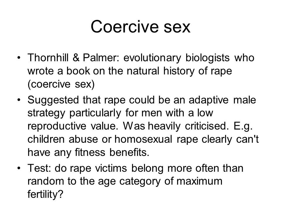 Coercive sex Thornhill & Palmer: evolutionary biologists who wrote a book on the natural history of rape (coercive sex)