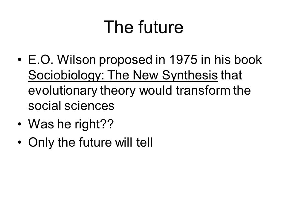 The future E.O. Wilson proposed in 1975 in his book Sociobiology: The New Synthesis that evolutionary theory would transform the social sciences.