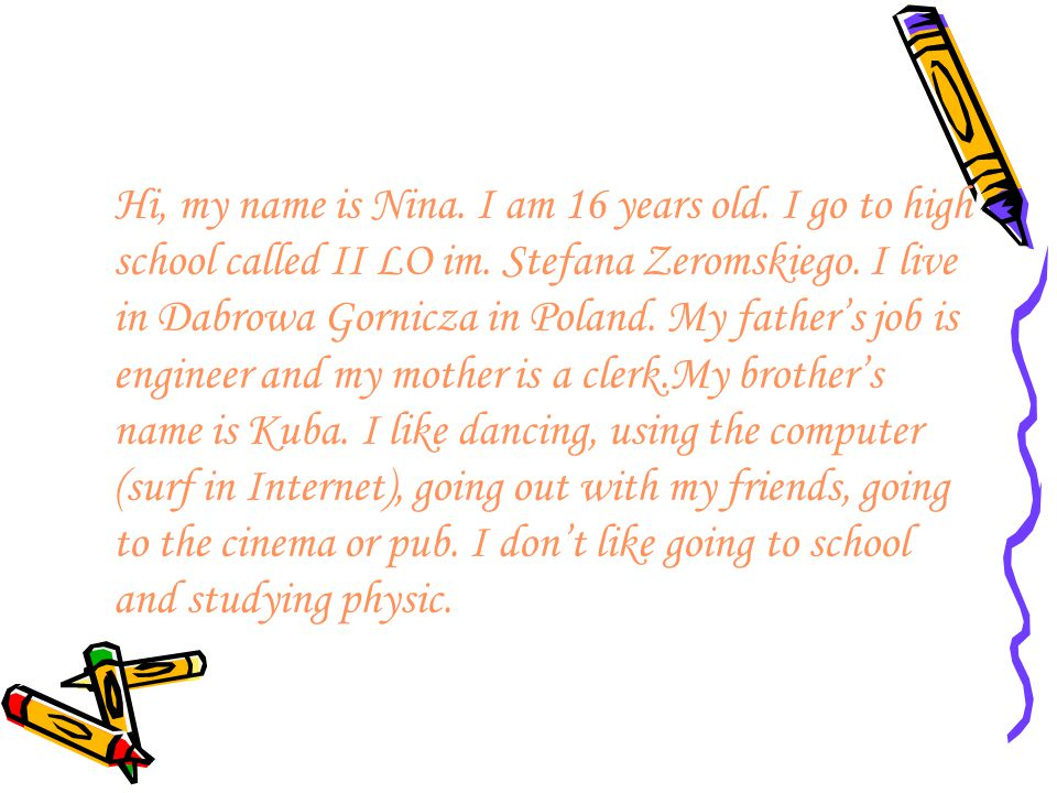 Hi, my name is Nina. I am 16 years old