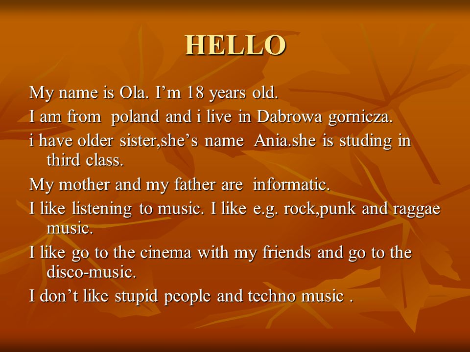HELLO My name is Ola. I'm 18 years old.