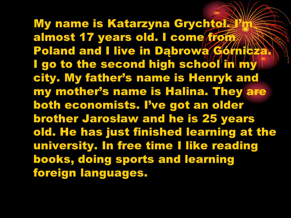 My name is Katarzyna Grychtoł. I'm almost 17 years old