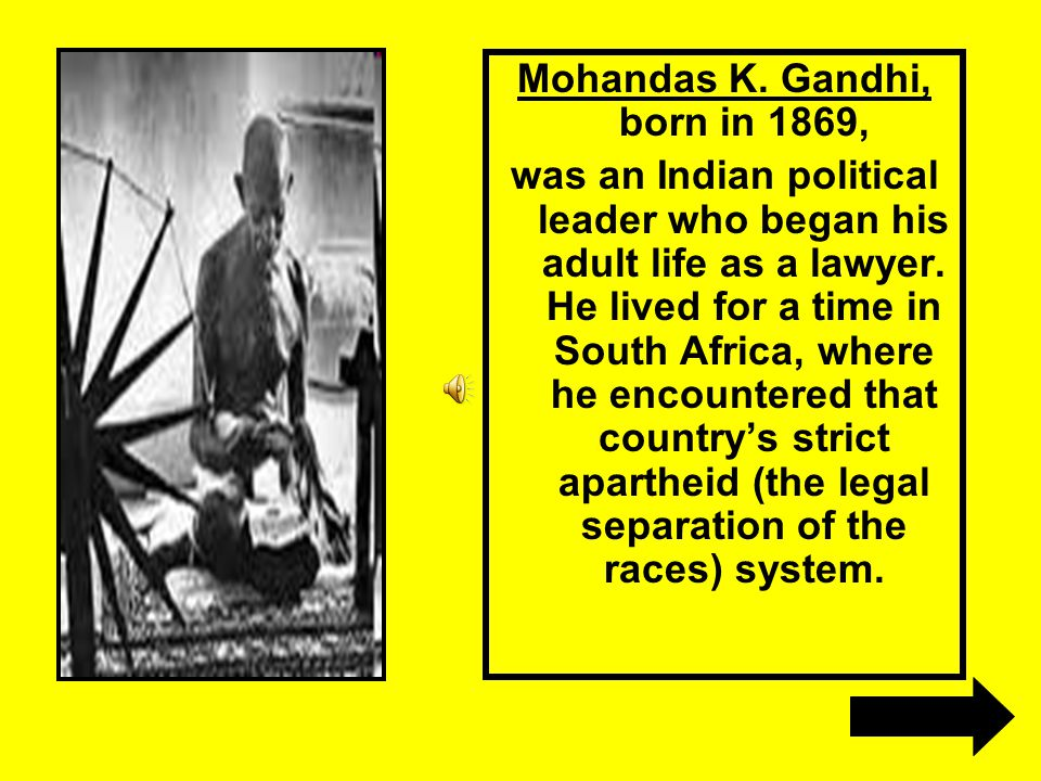 Mohandas K. Gandhi, born in 1869,