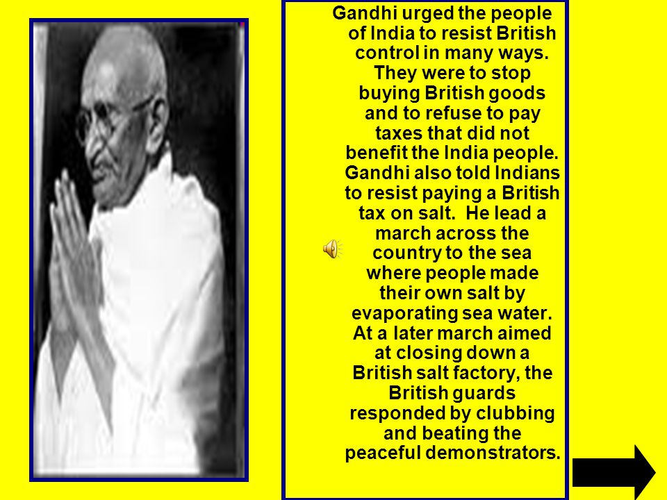 Gandhi urged the people of India to resist British control in many ways.