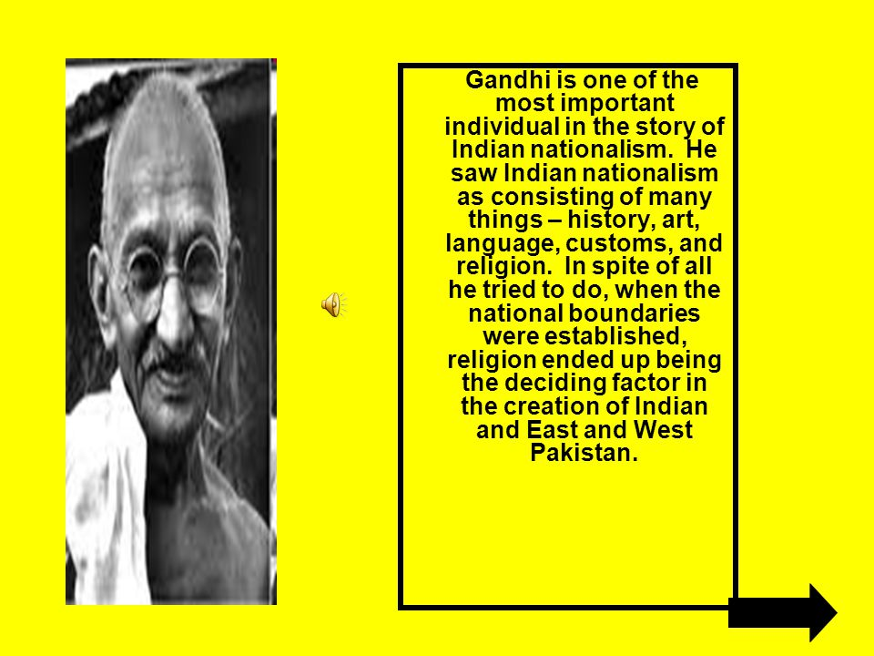 Gandhi is one of the most important individual in the story of Indian nationalism.