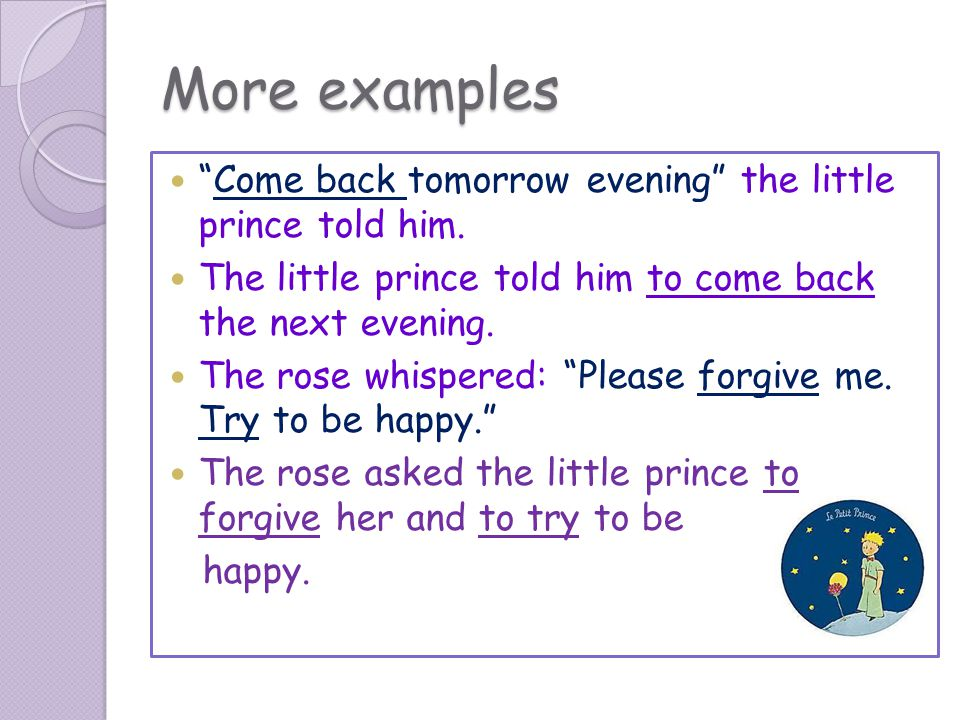 More examples Come back tomorrow evening the little prince told him.