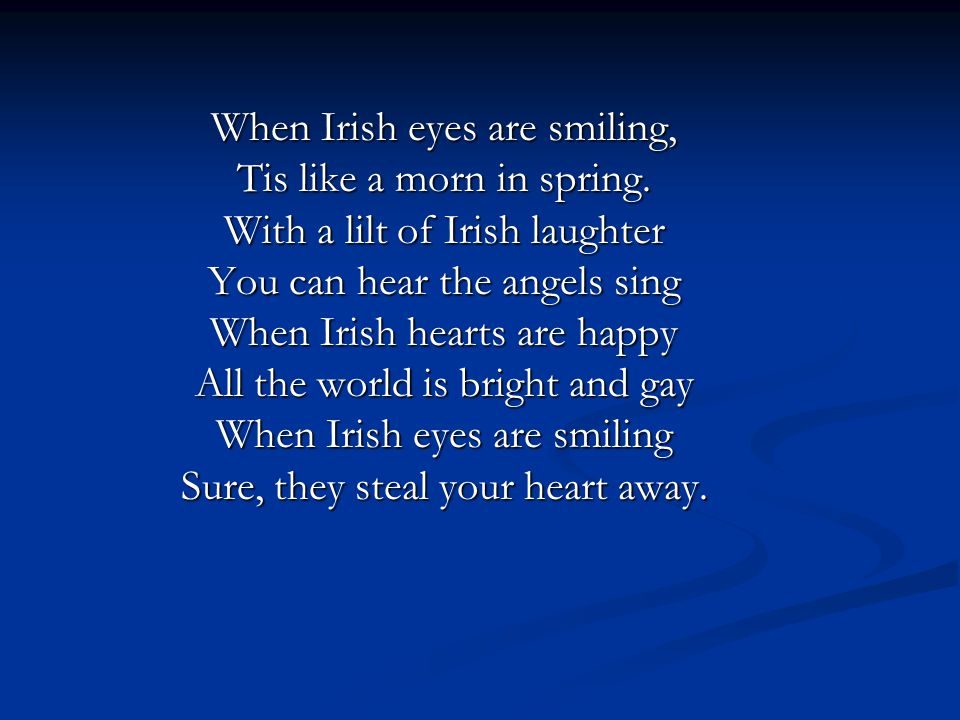 When Irish eyes are smiling, Tis like a morn in spring