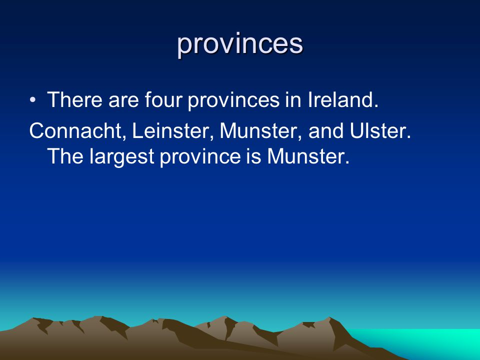 provinces There are four provinces in Ireland.