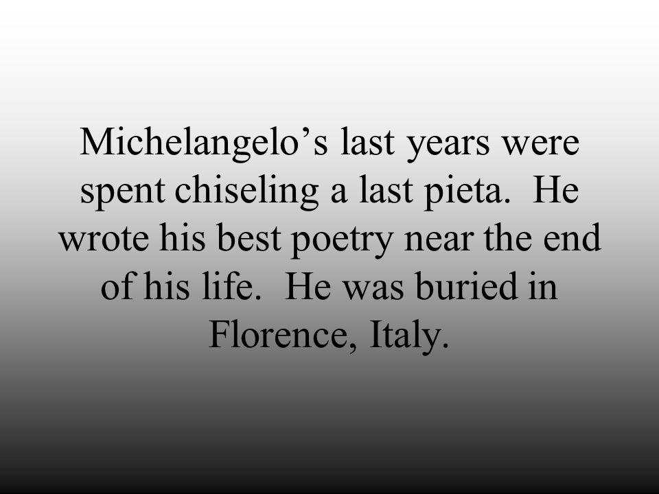 Michelangelo's last years were spent chiseling a last pieta