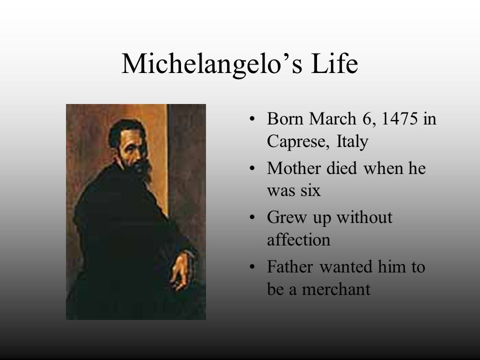 Michelangelo's Life Born March 6, 1475 in Caprese, Italy