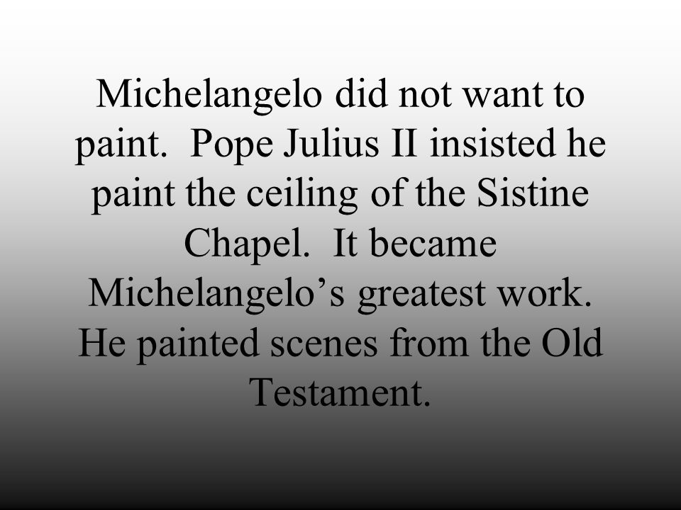 Michelangelo did not want to paint