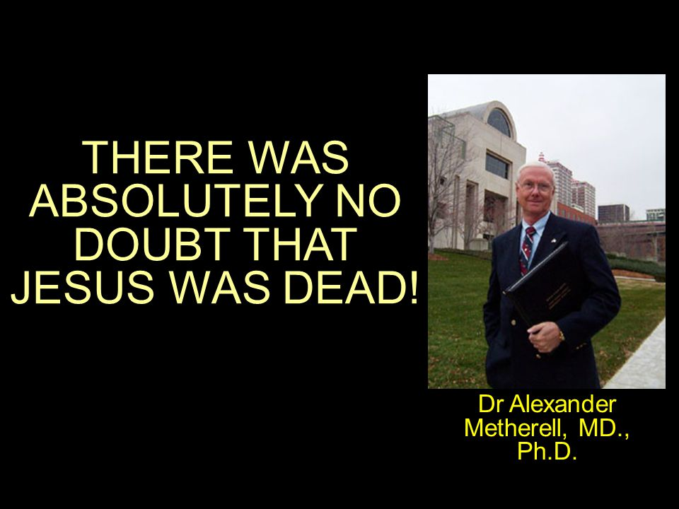 THERE WAS ABSOLUTELY NO DOUBT THAT JESUS WAS DEAD!