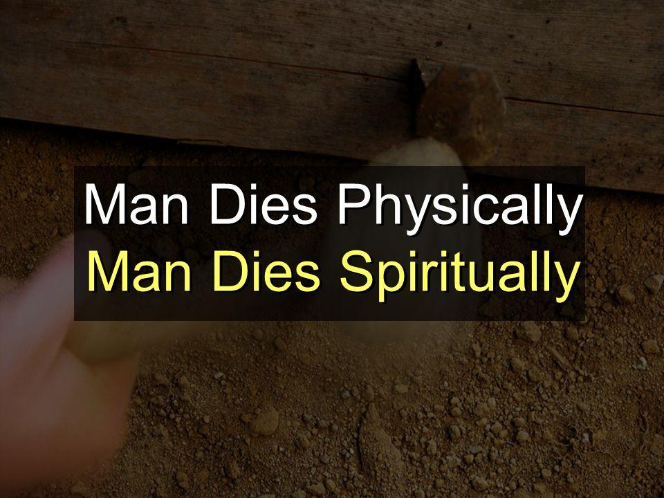 Man Dies Physically Man Dies Spiritually