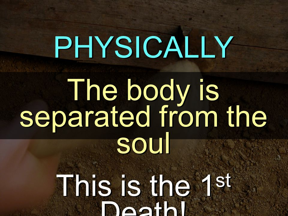 The body is separated from the soul