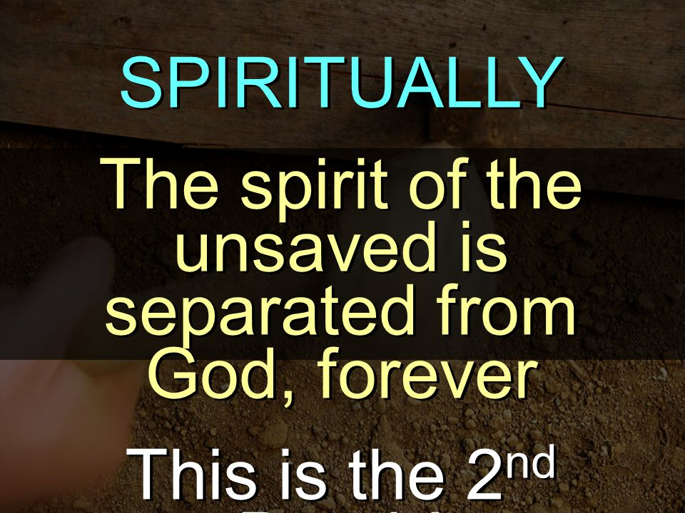 The spirit of the unsaved is separated from God, forever