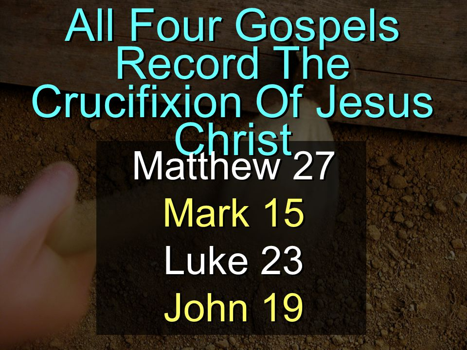 All Four Gospels Record The Crucifixion Of Jesus Christ