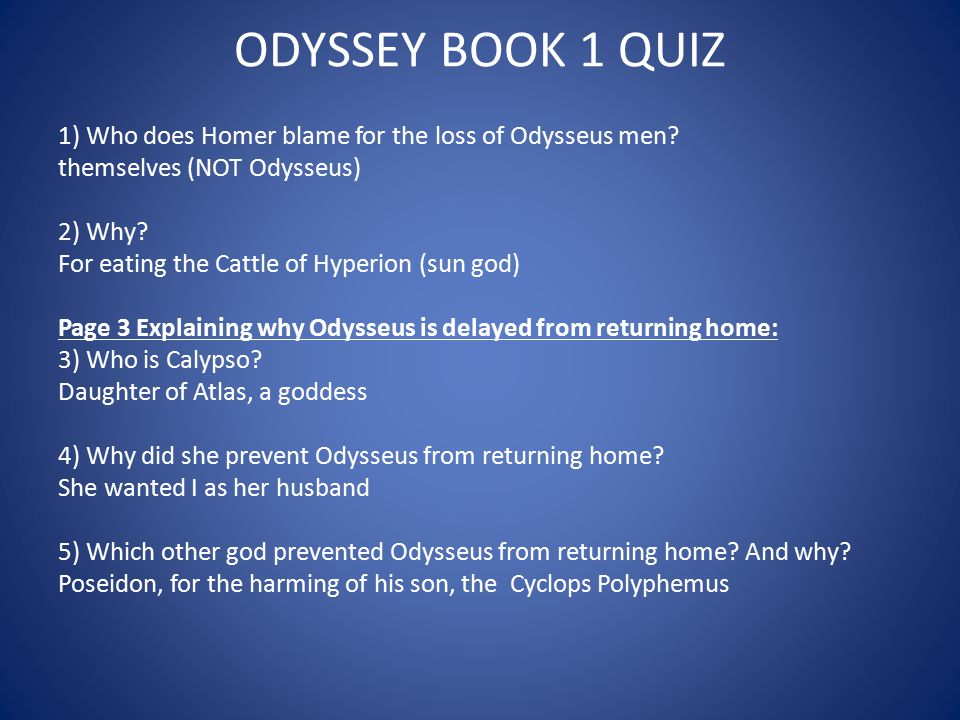 ODYSSEY BOOK 1 QUIZ 1) Who does Homer blame for the loss of Odysseus men themselves (NOT Odysseus)