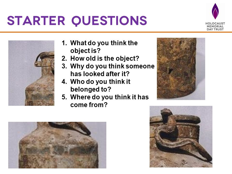 Starter questions What do you think the object is