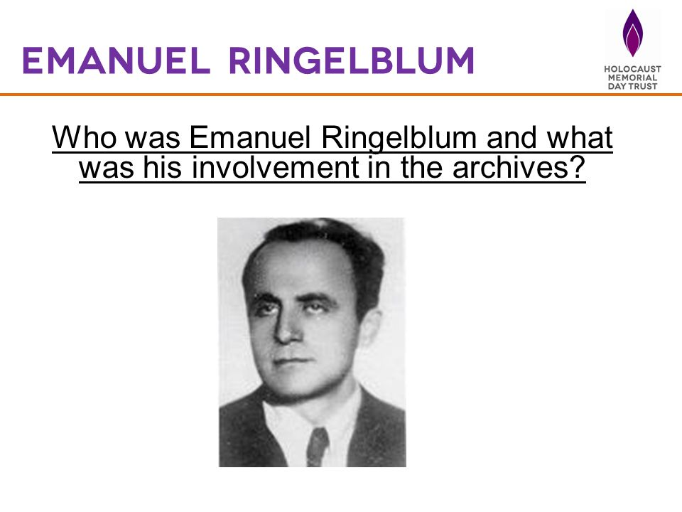Emanuel Ringelblum Who was Emanuel Ringelblum and what was his involvement in the archives