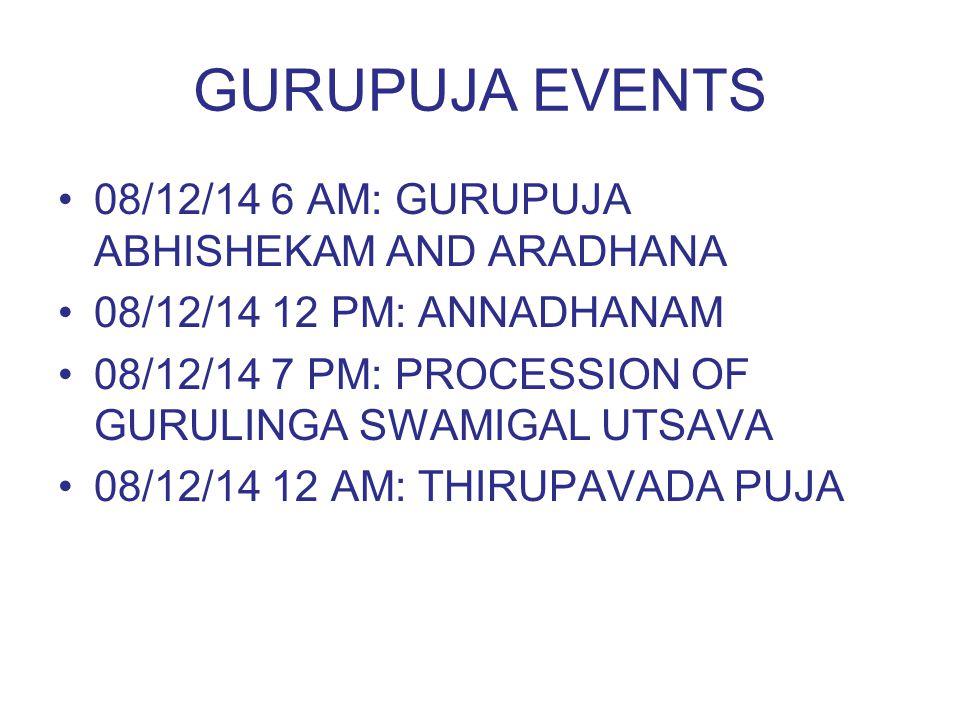 GURUPUJA EVENTS 08/12/14 6 AM: GURUPUJA ABHISHEKAM AND ARADHANA