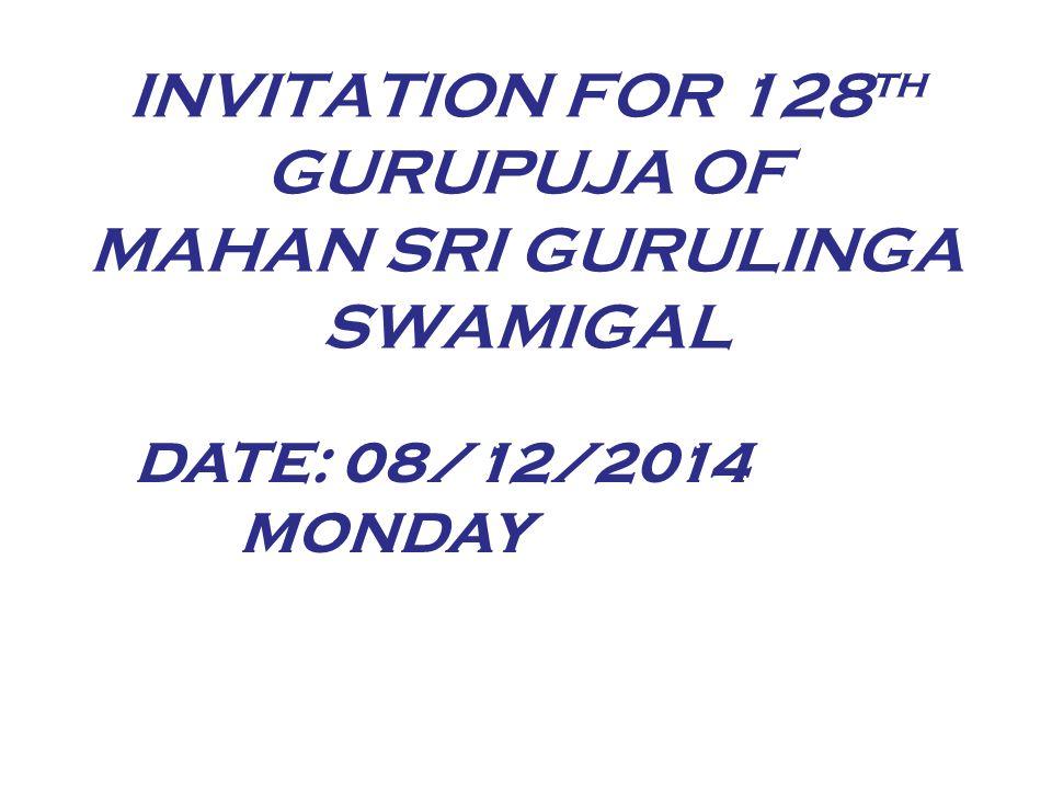 INVITATION FOR 128th GURUPUJA OF MAHAN SRI GURULINGA SWAMIGAL